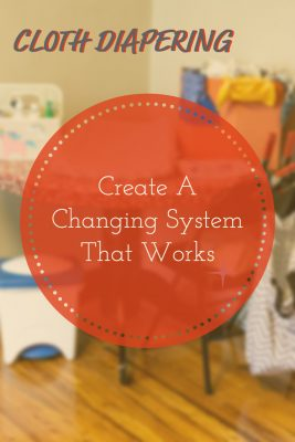 Changing Cloth Diapers. Create a System that Works!